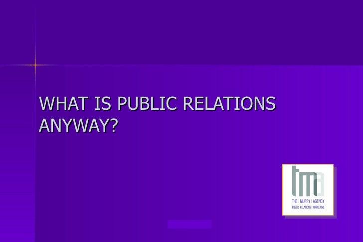 WHAT IS PUBLIC RELATIONSANYWAY?             www.tma-pr.com