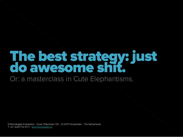 """""""The best strategy: just do awesome shit."""" for SintLucas"""