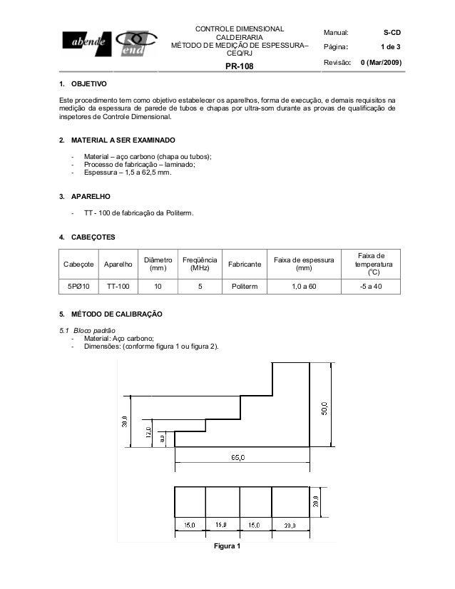 Manual: S-CD Página: 1 de 3 CONTROLE DIMENSIONAL CALDEIRARIA MÉTODO DE MEDIÇÃO DE ESPESSURA– CEQ/RJ PR-108 Revisão: 0 (Mar...