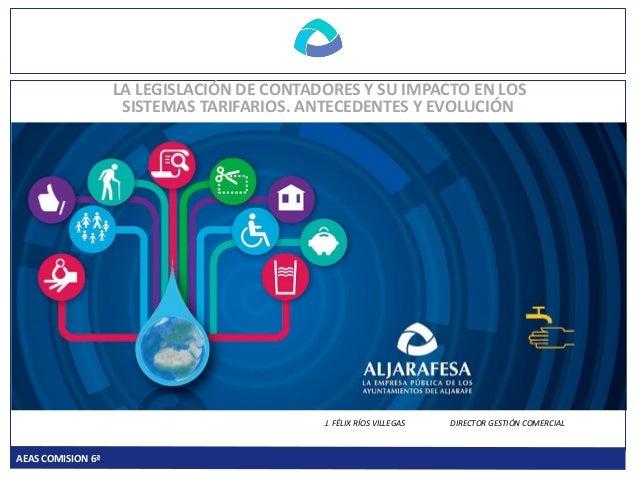 AEAS COMISION 6ª LA LEGISLACIÓN DE CONTADORES Y SU IMPACTO EN LOS SISTEMAS TARIFARIOS. ANTECEDENTES Y EVOLUCIÓN INNOVANDO ...