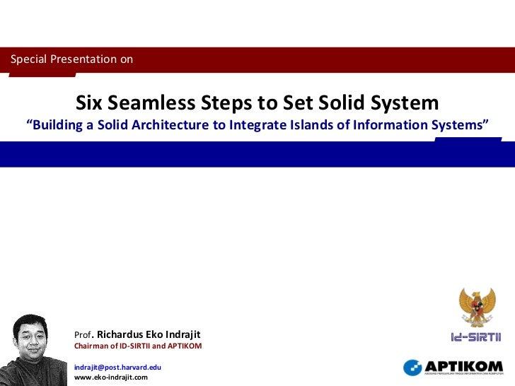 Prof . Richardus Eko Indrajit Chairman of ID-SIRTII and APTIKOM [email_address]   www.eko-indrajit.com Six Seamless Steps ...