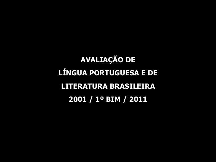 AVALIAÇÃO DE LÍNGUA PORTUGUESA E DE LITERATURA BRASILEIRA 2001 / 1º BIM / 2011