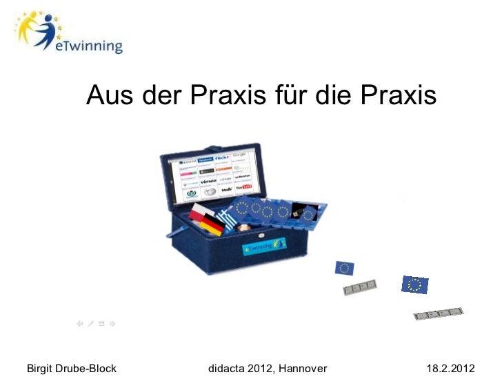 Aus der Praxis für die PraxisBirgit Drube-Block   didacta 2012, Hannover   18.2.2012