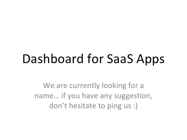 Dashboard for SaaS Apps We are currently looking for a name… if you have any suggestion, don't hesitate to ping us :)