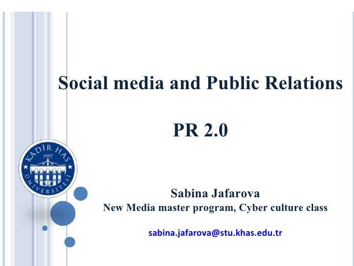 Social media and Public Relations                   PR 2.0                   Sabina Jafarova     New Media master program,...