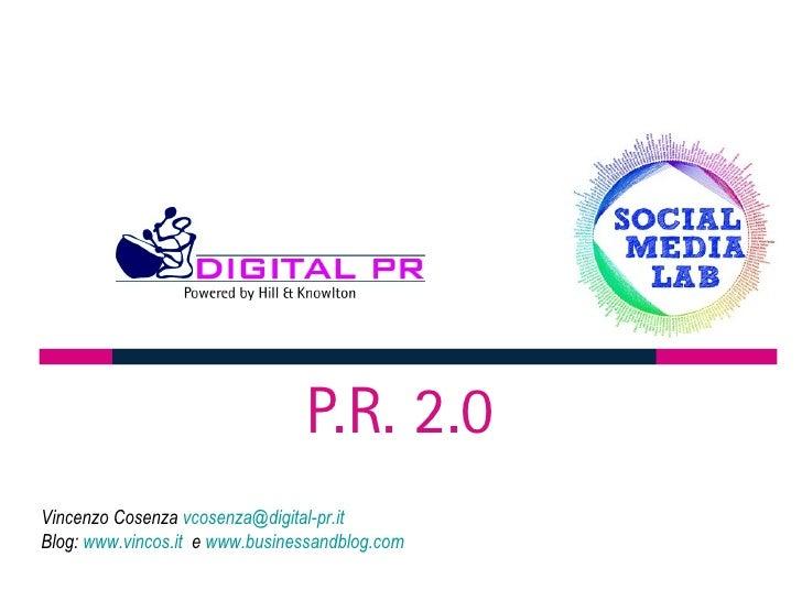 P.R. 2.0 Vincenzo Cosenza vcosenza@digital-pr.it Blog: www.vincos.it e www.businessandblog.com