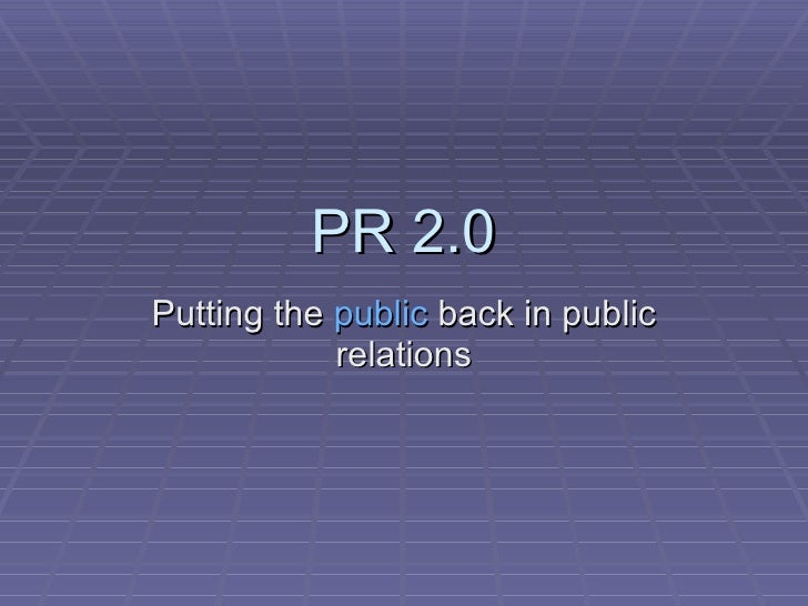 PR 2.0 Putting the  public  back in public relations