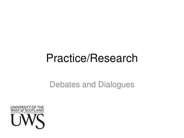 Practice/Research<br />Debates and Dialogues<br />