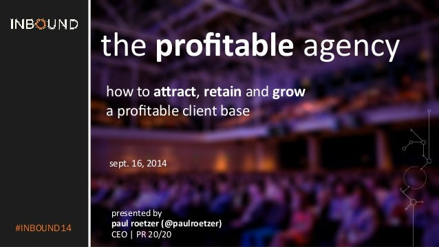 #INBOUND14  the  profitable  agency  how  to  a*ract,  retain  and  grow  a  profitable  client  base  sept.  16,  2014  p...