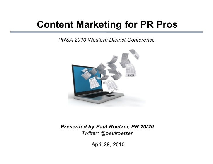 Content Marketing for PR Pros     PRSA 2010 Western District Conference         Presented by Paul Roetzer, PR 20/20       ...