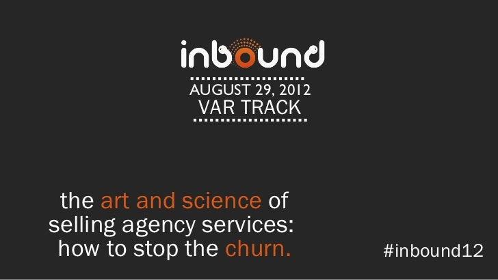 AUGUST 29, 2012              VAR TRACK the art and science ofselling agency services: how to stop the churn.        #inbou...
