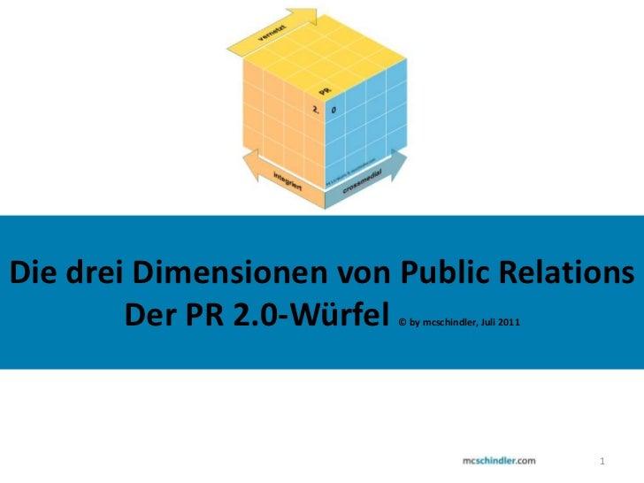 1<br />Die drei Dimensionen von Public Relations<br />Der PR 2.0-Würfel © by mcschindler, Juli 2011<br />PR<br />2.<br />0...