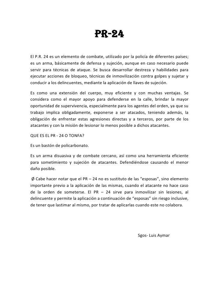 PR-24<br />El P.R. 24 es un elemento de combate, utilizado por la policía de diferentes países; es un arma, básicamente de...