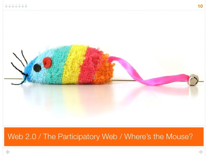 10     Web 2.0 / The Participatory Web / Where's the Mouse?
