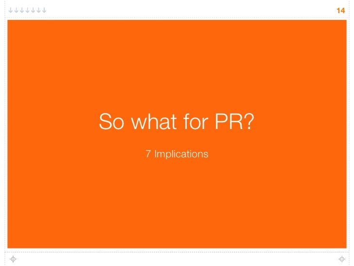 14     So what for PR?     7 Implications