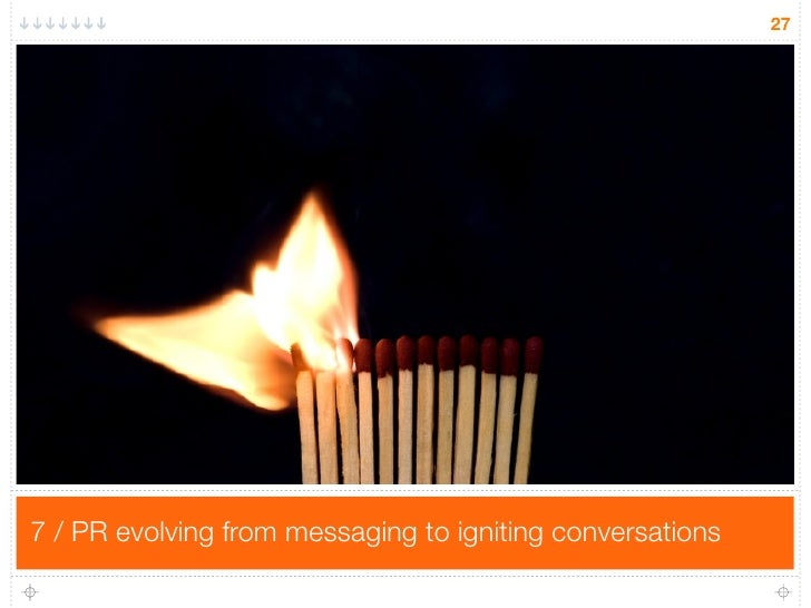 27     7 / PR evolving from messaging to igniting conversations
