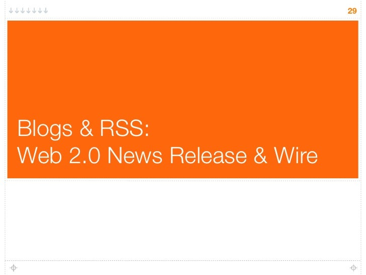 29     Blogs & RSS: Web 2.0 News Release & Wire