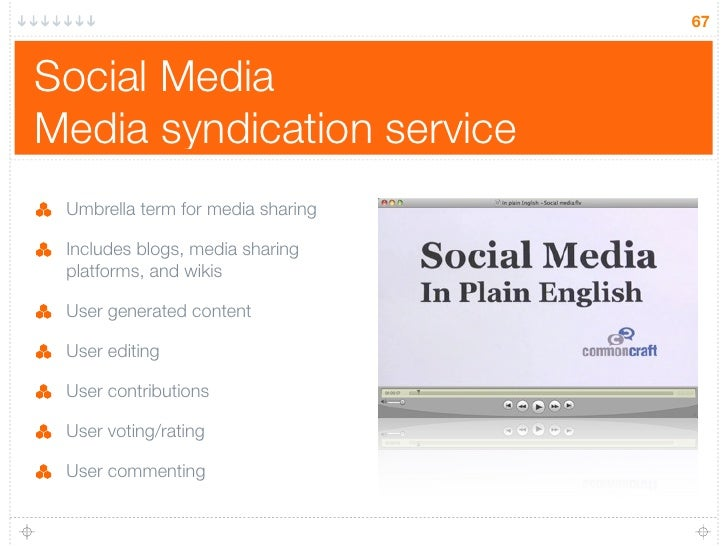 67   Social Media Media syndication service  Umbrella term for media sharing   Includes blogs, media sharing  platforms, a...