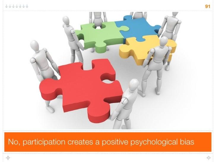 91     No, participation creates a positive psychological bias