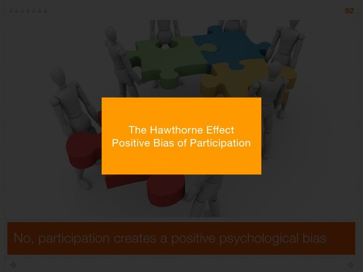 92                         The Hawthorne Effect                  Positive Bias of Participation     No, participation crea...