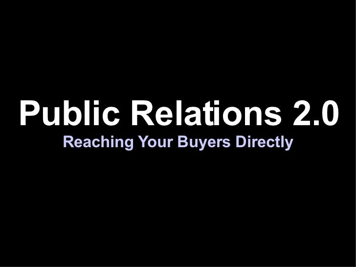 Public Relations 2.0 Reaching Your Buyers Directly