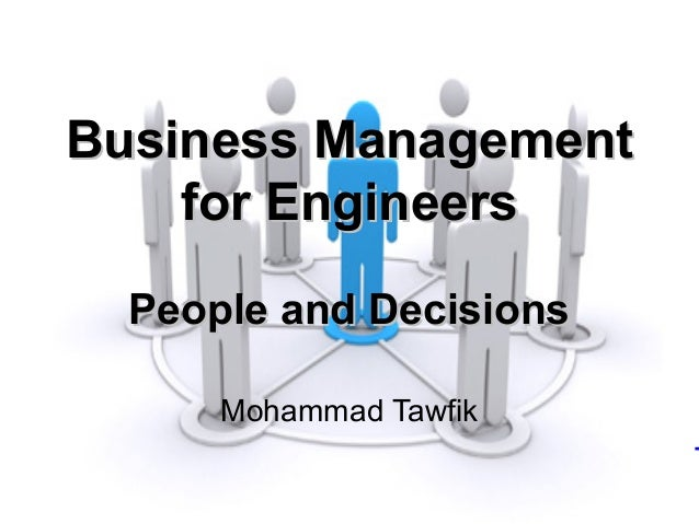 http://WikiCourses.WikiSpaces.com http://AcademyOfKnowledge.org OB - Business for Engineers Mohammad Tawfik Business Manag...