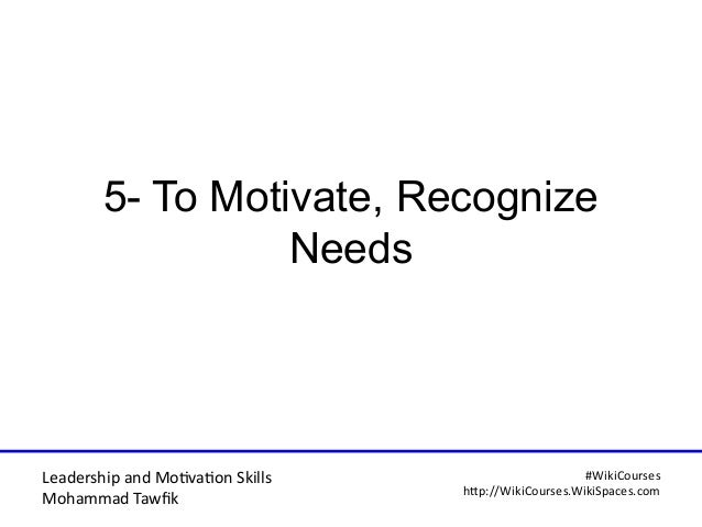Leadership and Motvaton Skills Mohammad Tawfk #WikiCourses http:////WikiCoursesWWikiSpacesWcom 5- To Motivate, Recognize N...