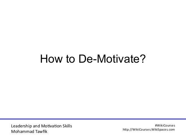 Leadership and Motvaton Skills Mohammad Tawfk #WikiCourses http:////WikiCoursesWWikiSpacesWcom How to De-Motivate?