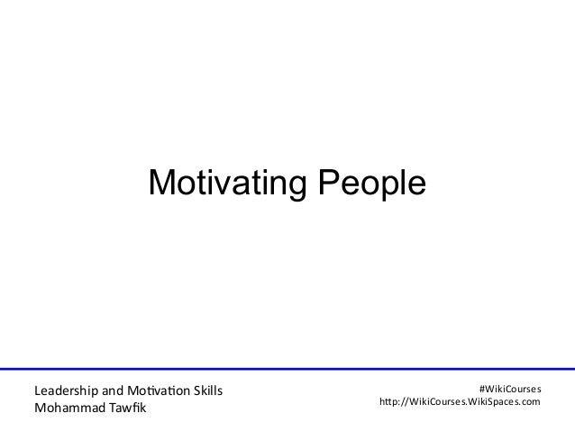 Leadership and Motvaton Skills Mohammad Tawfk #WikiCourses http:////WikiCoursesWWikiSpacesWcom Motivating People