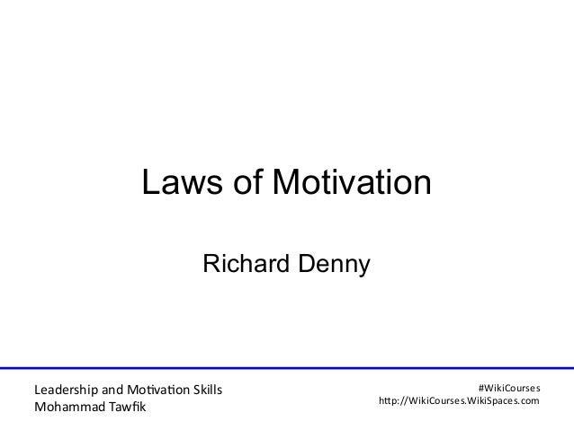 Leadership and Motvaton Skills Mohammad Tawfk #WikiCourses http:////WikiCoursesWWikiSpacesWcom Laws of Motivation Richard ...