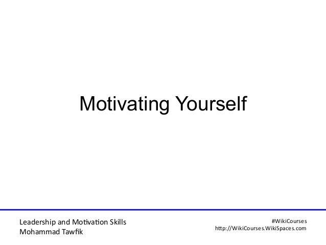Leadership and Motvaton Skills Mohammad Tawfk #WikiCourses http:////WikiCoursesWWikiSpacesWcom Motivating Yourself