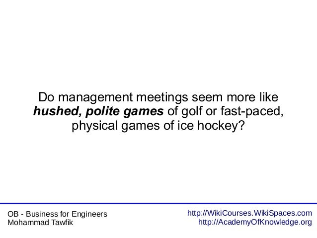 http://WikiCourses.WikiSpaces.com http://AcademyOfKnowledge.org OB - Business for Engineers Mohammad Tawfik Do management ...