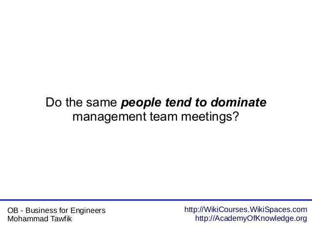 http://WikiCourses.WikiSpaces.com http://AcademyOfKnowledge.org OB - Business for Engineers Mohammad Tawfik Do the same pe...