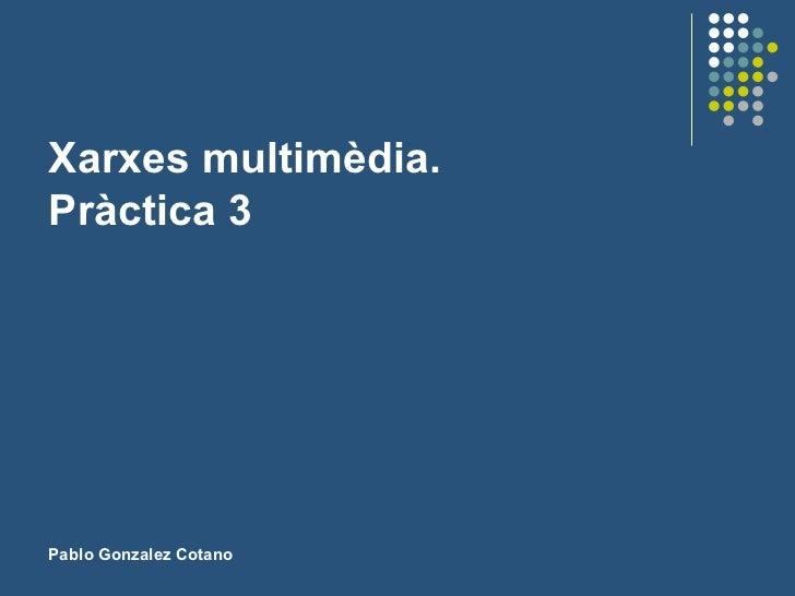 Xarxes multimèdia. Pràctica 3 Pablo Gonzalez Cotano