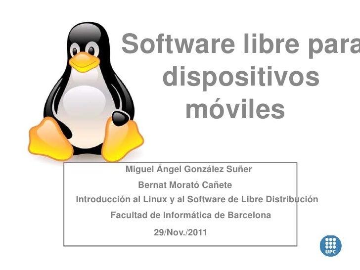 Software libre para             dispositivos               móviles           Miguel Ángel González Suñer              Bern...