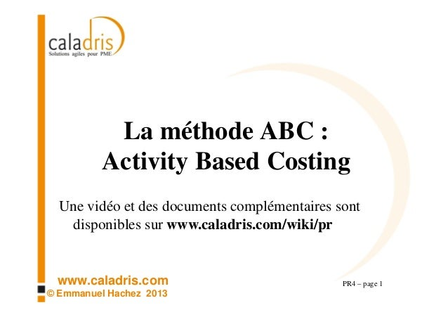www.caladris.com © Emmanuel Hachez 2013 La méthode ABC : Activity Based Costing PR4 – page 1 Une vidéo et des documents co...