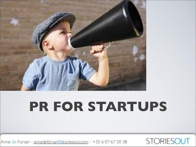 Anne de Forsan - annedeforsan@storiesout.com - +33 6 07 67 30 38 PR FOR STARTUPS