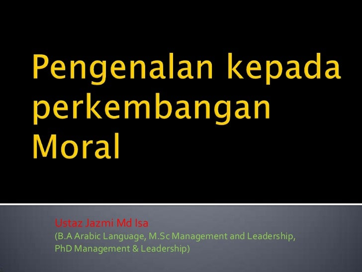 Pengenalankepadaperkembangan Moral<br />UstazJazmiMd Isa <br />(B.A Arabic Language, M.Sc Management and Leadership, PhD M...