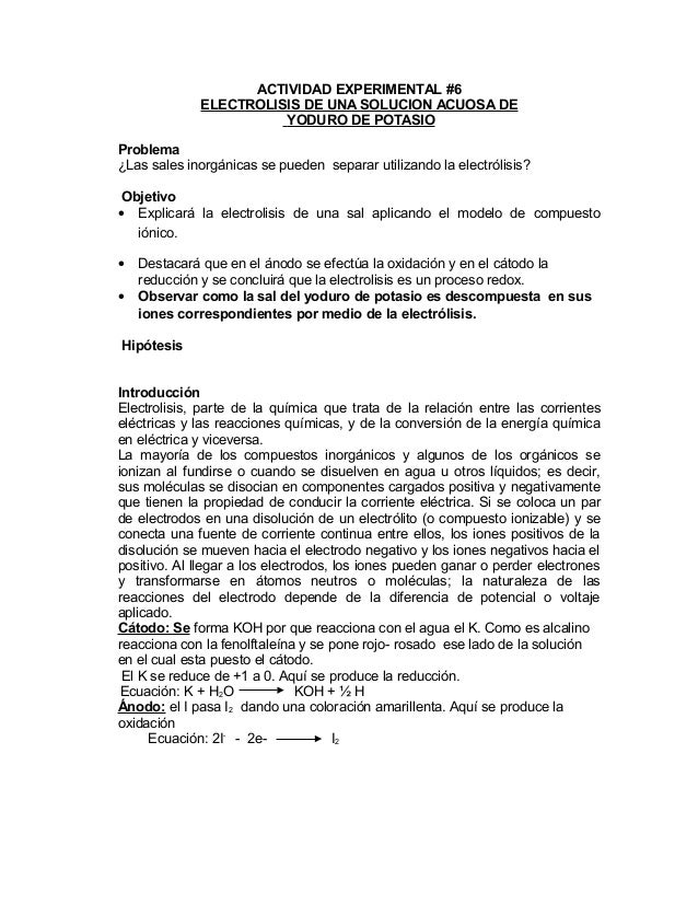 ACTIVIDAD EXPERIMENTAL #6 ELECTROLISIS DE UNA SOLUCION ACUOSA DE YODURO DE POTASIO Problema ¿Las sales inorgánicas se pued...