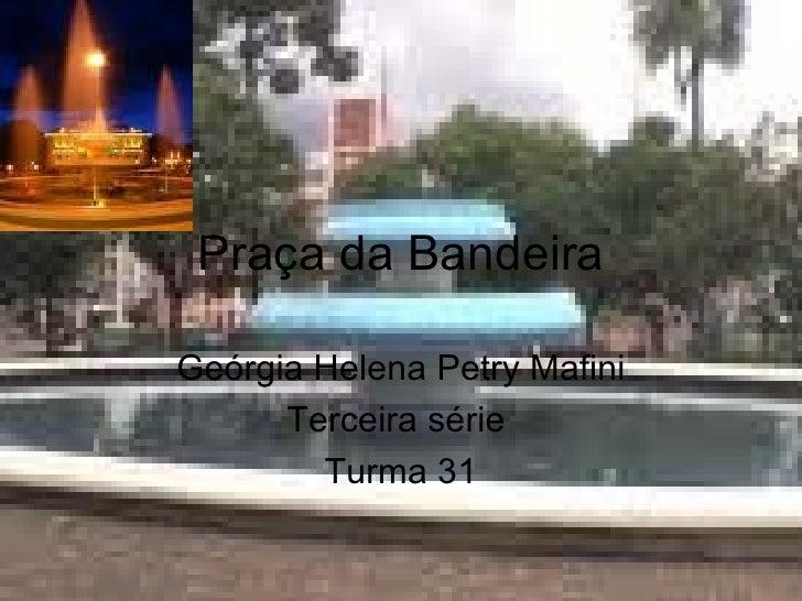 Praça da Bandeira Geórgia Helena Petry Mafini Terceira série  Turma 31