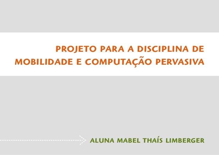projeto para a disciplina de mobilidade e computação pervasiva                  aluna mabel thaís limberger