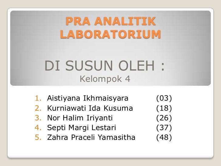 PRA ANALITIK        LABORATORIUM     DI SUSUN OLEH :             Kelompok 41.   Aistiyana Ikhmaisyara     (03)2.   Kurniaw...