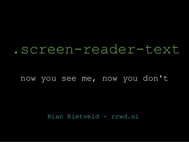 .screen-reader-text now you see me, now you don't Rian Rietveld - rrwd.nl