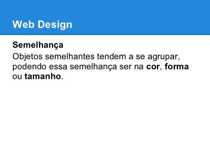 Web DesignSemelhançaObjetos semelhantes tendem a se agrupar,podendo essa semelhança ser na cor, formaou tamanho.