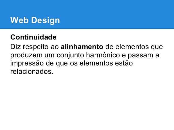 Web DesignContinuidadeDiz respeito ao alinhamento de elementos queproduzem um conjunto harmônico e passam aimpressão de qu...