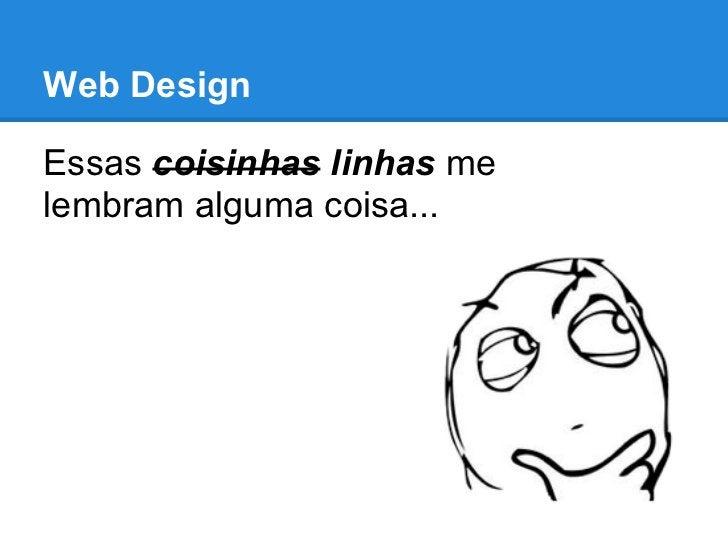 Web DesignEssas coisinhas linhas melembram alguma coisa...