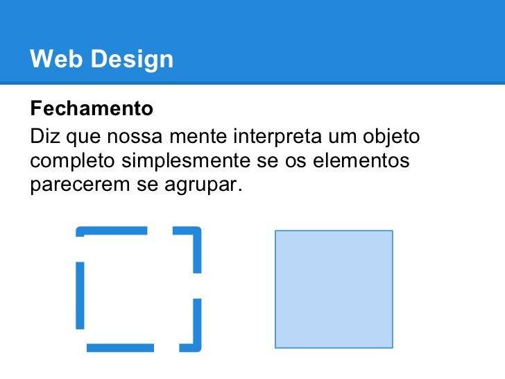 Web DesignFechamentoDiz que nossa mente interpreta um objetocompleto simplesmente se os elementosparecerem se agrupar.