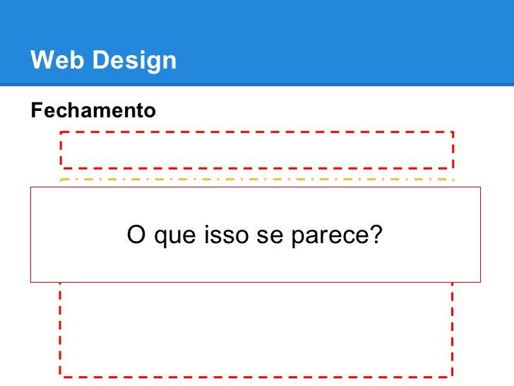 Web DesignFechamento       O que isso se parece?