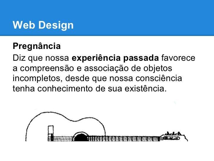 Web DesignPregnânciaDiz que nossa experiência passada favorecea compreensão e associação de objetosincompletos, desde que ...