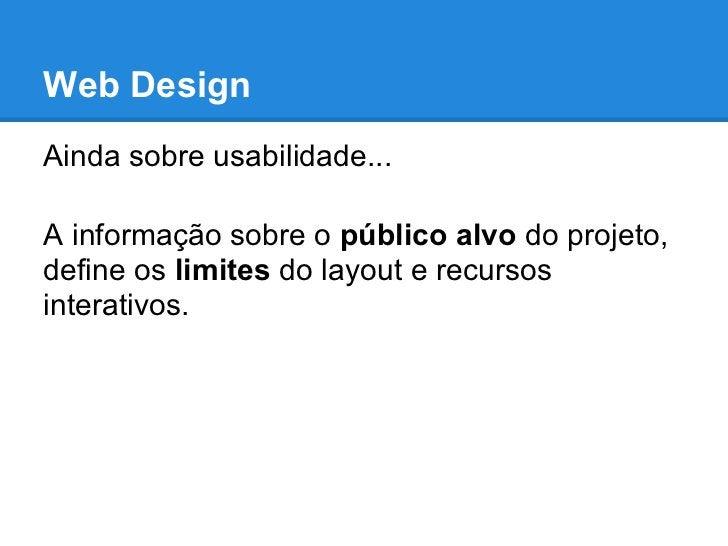 Web DesignAinda sobre usabilidade...A informação sobre o público alvo do projeto,define os limites do layout e recursosint...